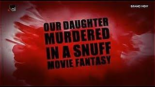 Our Daughter Murdered In Snuff Movie Fantasy????